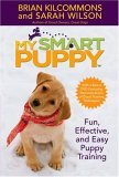 My Smart Puppy: Fun, Effective, and Easy Puppy Training by Brian Kilcommons